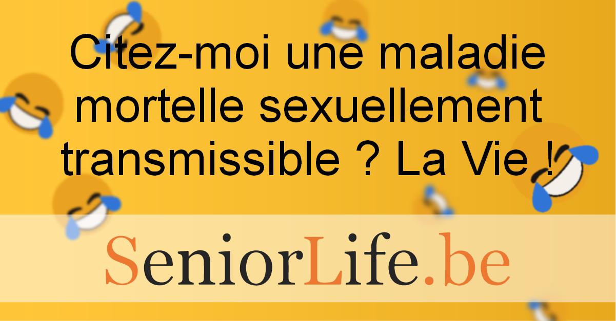 Citez-moi une maladie mortelle sexuellement transmissible ? La Vie !