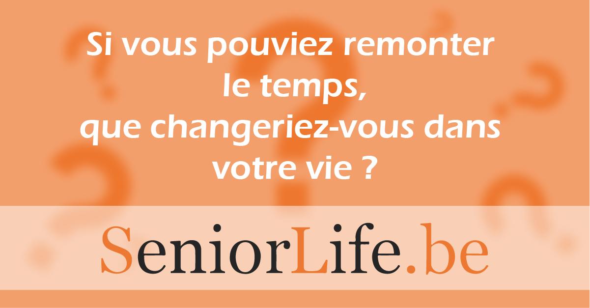 Si vous pouviez remonter le temps, que changeriez-vous dans votre vie ?